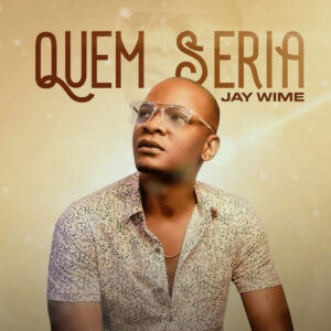 Read more about the article Jay Wime – Quem Seria (Download mp3 2021)